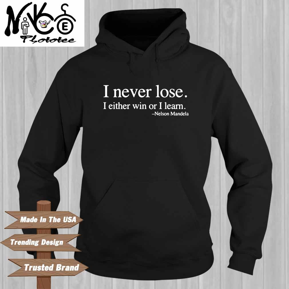 I never lose I either win or I learn Nelson Mandela Hoodie