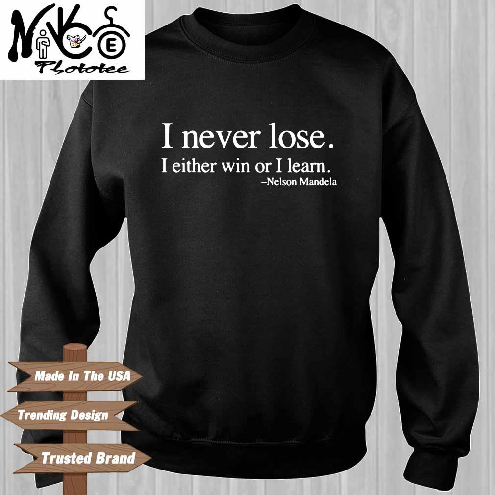 I never lose I either win or I learn Nelson Mandela Sweater