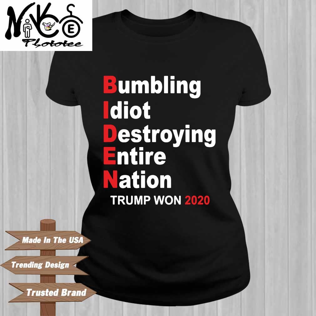 Biden bumbling idiot destroying entire nation Trump won 2020 Ladies