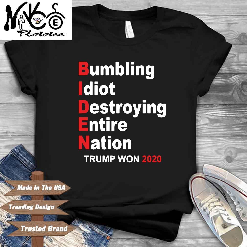 Biden bumbling idiot destroying entire nation Trump won 2020 shirt