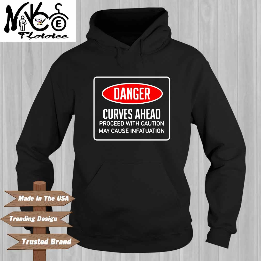 Danger curves ahead proceed with caution may cause infatuation Hoodie