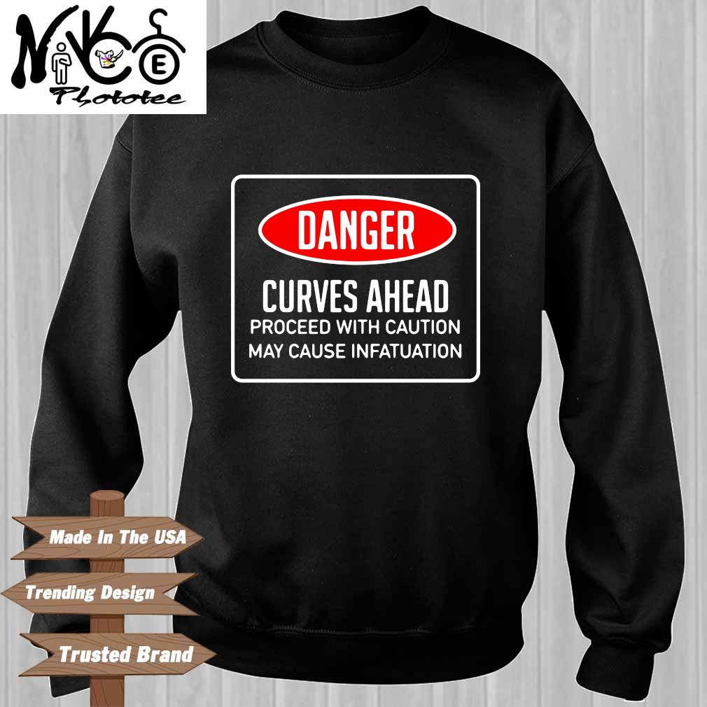 Danger curves ahead proceed with caution may cause infatuation Sweater
