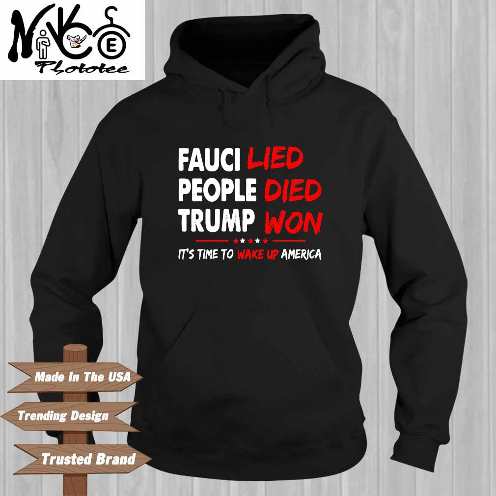 Fauci lied people died Trump won it's time to wake up America Hoodie