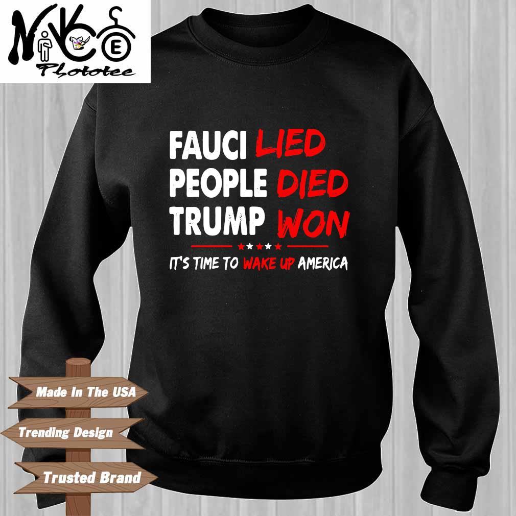 Fauci lied people died Trump won it's time to wake up America Sweater