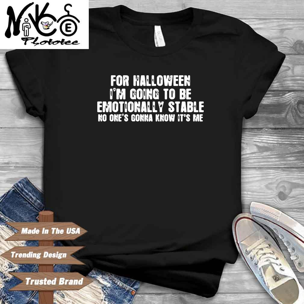 For Halloween I'm going to be emotionally stable no one's gonna know it's Me shirt
