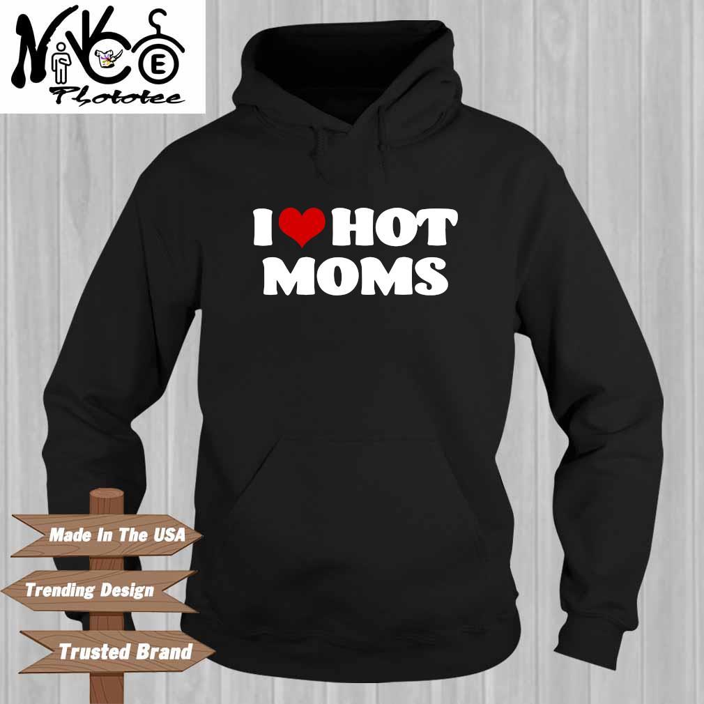 I love hot moms Hoodie