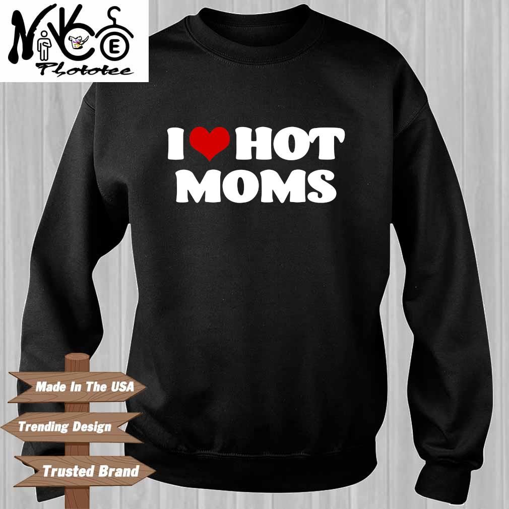 I love hot moms Sweater