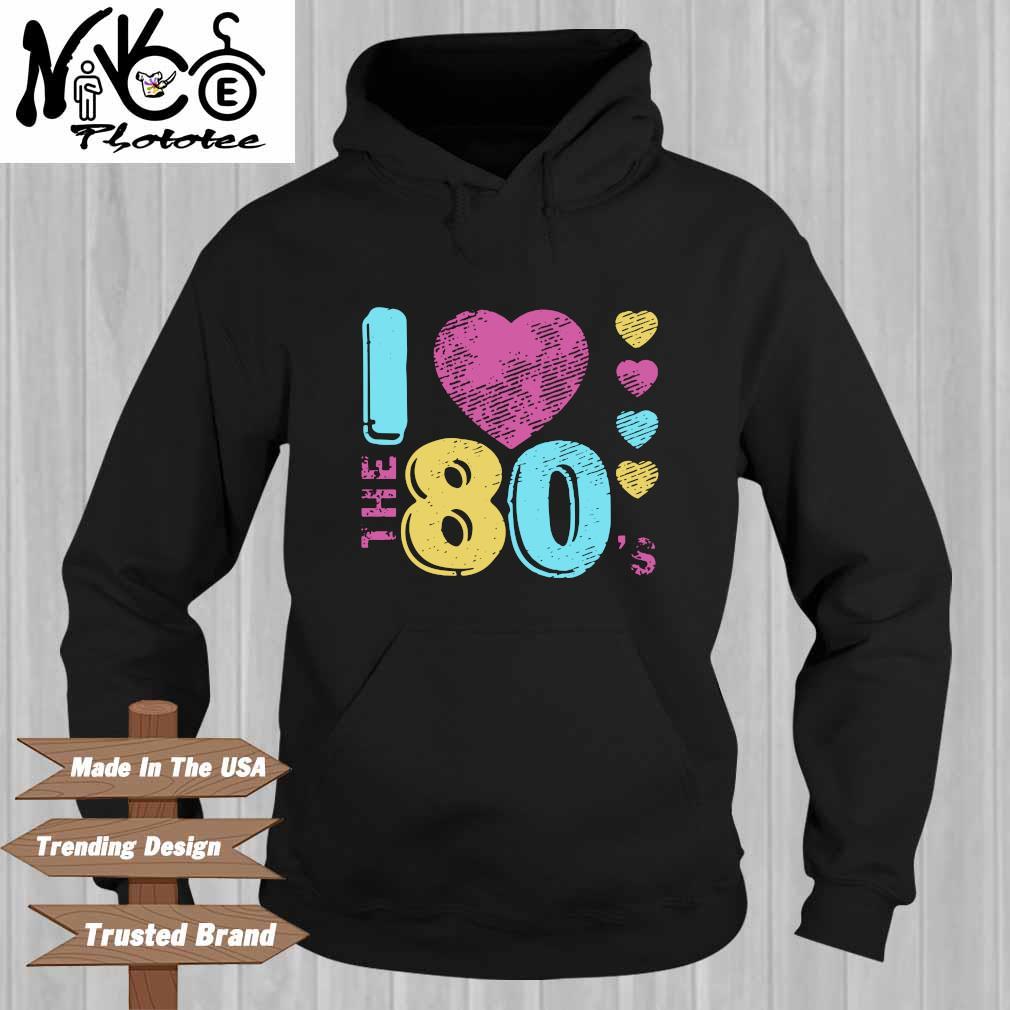 I love the 80's Hoodie