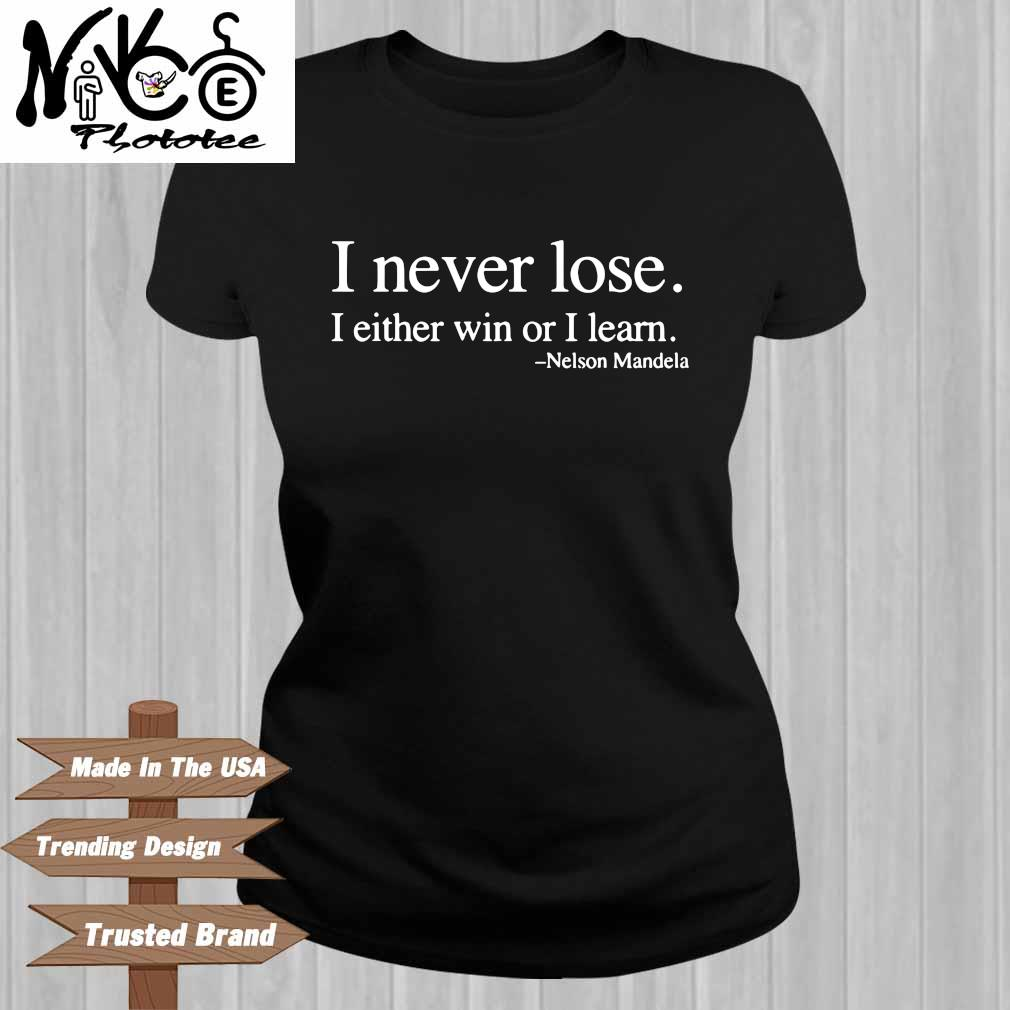 I never lose I either win or I learn Nelson Mandela Ladies