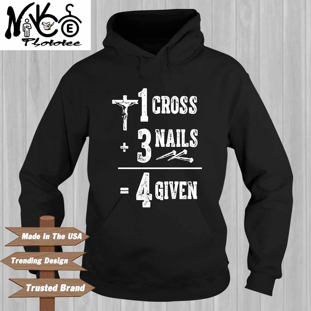 1 cross plus 3 nails 4 given Hoodie