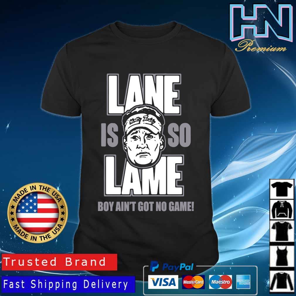 Alabama Lane is so Lame boy ain't got no game shirt