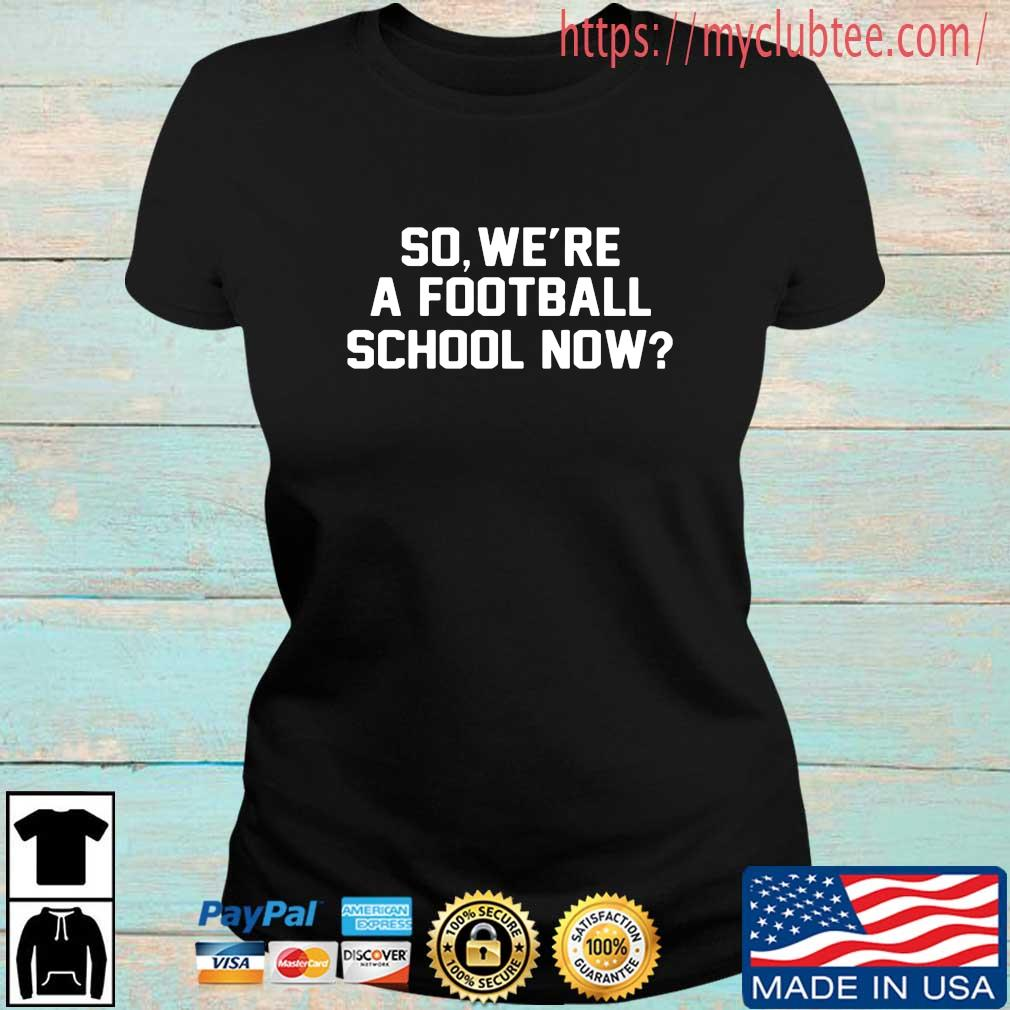 So We're A Football School Now Shirt Ladies den
