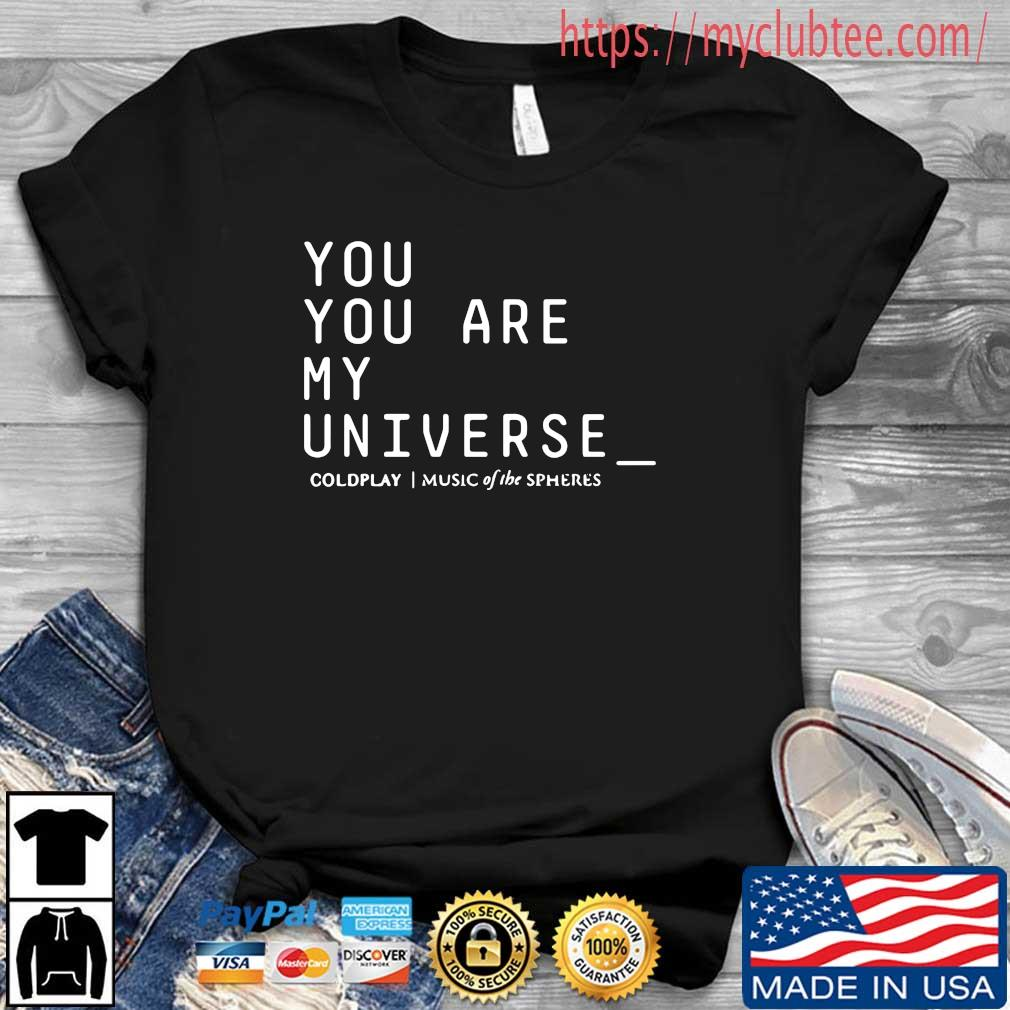 You are my universe coldplay music of the spheres shirt
